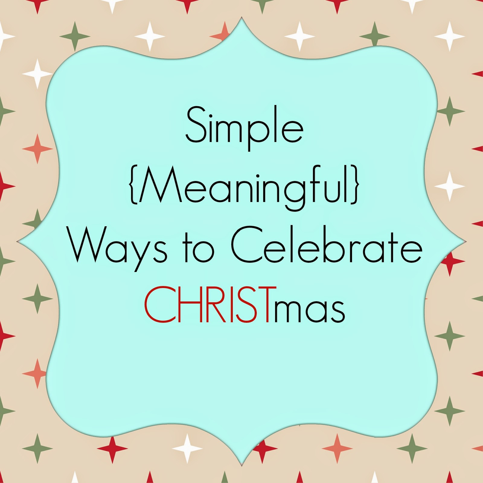 Simple {Meaningful} Ways to Celebrate CHRISTmas ...