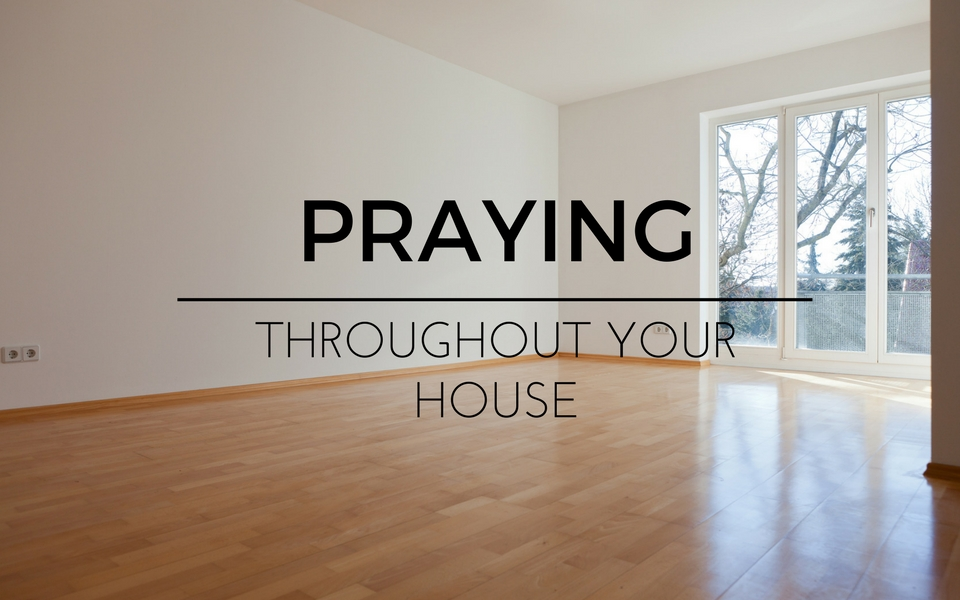Praying Throughout Your Home