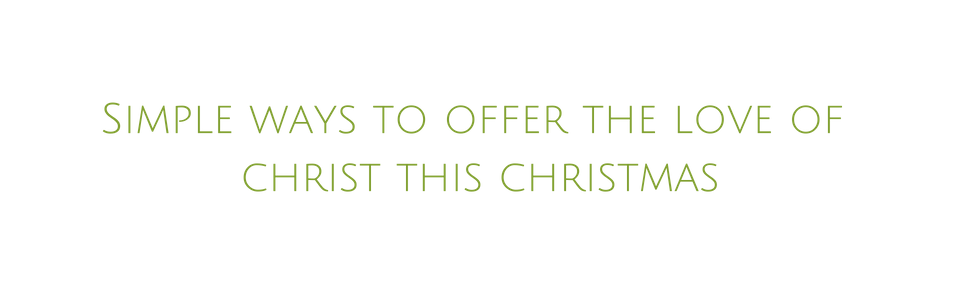 Offering the love of Christ at Christmas