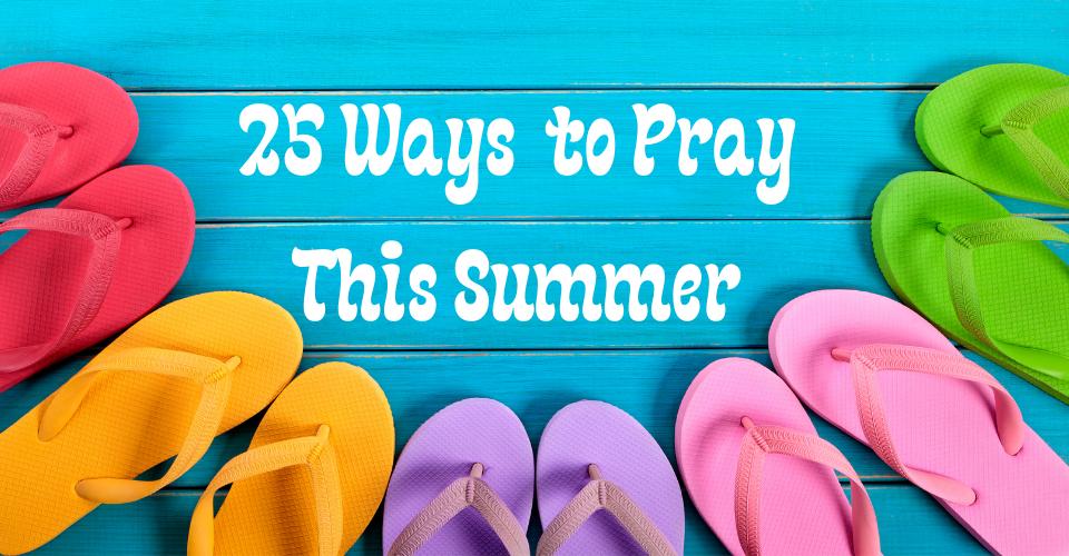 25 Ways to Pray This Summer