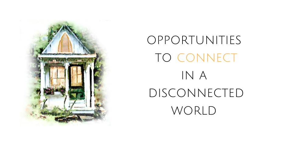 Opportunites to Connect in a Disconnected World